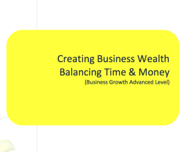 L2G Workbook - Creating Business Wealth - Balancing Time & Money