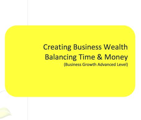 L2G Workbook - Creating Business Wealth - Balancing Time & Money