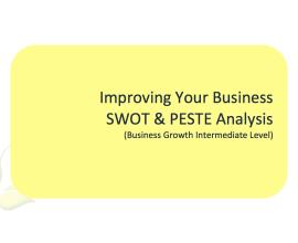 L2G Workbook - Improving Your Business SWOT & PESTE Analysis